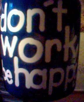 A 'dont work, be happy' mug | by moxliukas