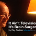 It Ain't Television...It's Brain Surgery