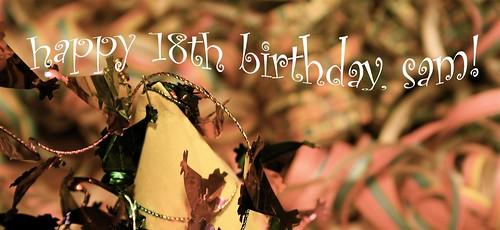 Happy Birthday Sam! | for Sam's 18th Birthday ... come on ov ...