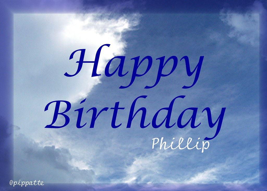 happy birthday phillip Happy Birthday, Phillip .. @pippatte | April 27, 2007 is Phi… | Flickr happy birthday phillip