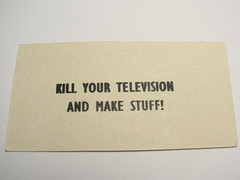 Kill your television and make stuff! | by 1lenore