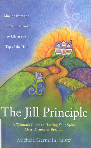 The Jill Principle : A Woman's Guide to Healing Your Spirit After Divorce or Breakup | by Wanamaker Librarians & Library Techs