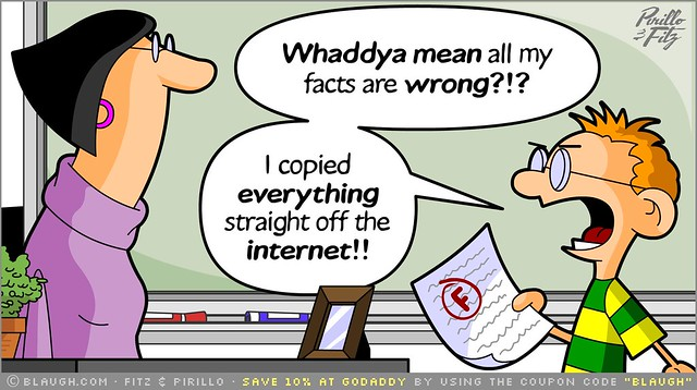 Comic strip: Boy to teacher: Whaddya mean all my facts are wrong? I copied everything straight off the Internet!