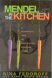 Mendel in the Kitchen: A Scientist's View of Genetically Modified Foods | by Wanamaker Librarians & Library Techs