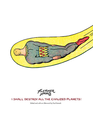 I Shall Destroy All the Civilized Planets! by Fletcher Hanks (Paul Karasik, ed.) - front cover | by fantagraphics