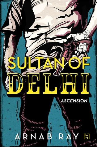 Sultan of Delhi: Ascension by Arnab Ray