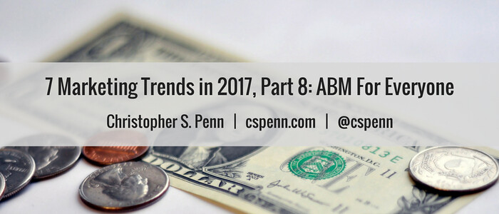 7 Marketing Trends in 2017, Part 8- ABM For Everyone.png
