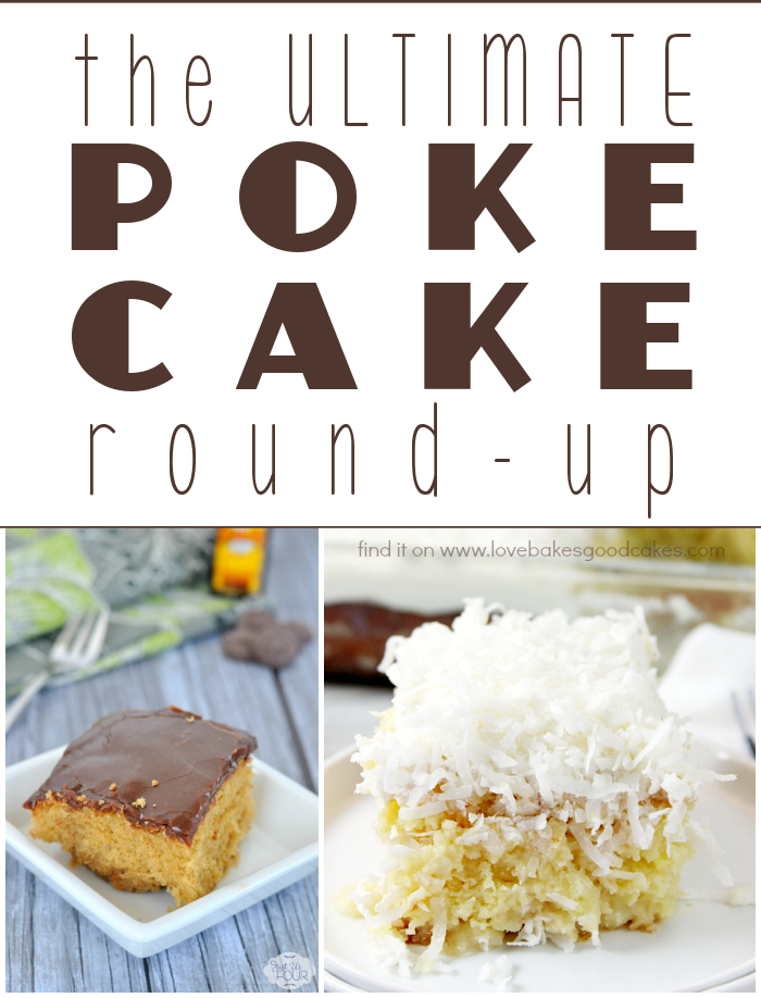 The ULTIMATE Poke Cake Round-Up collage.