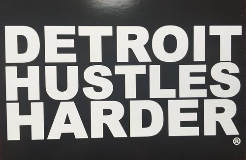 detroit hustles harder