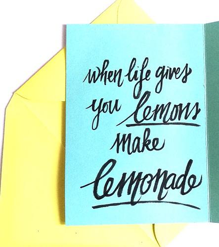 When life gives you lemons make lemonade
