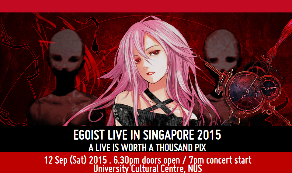 EGOIST Live in Singapore 2015: A Live is Worth a Thousand Pix