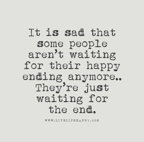 Sad Quotes About Love Ending : It is sad that some people arent waiting for their happy ending ...