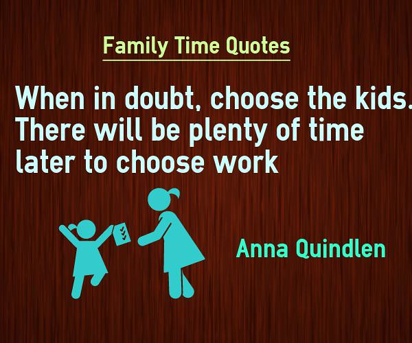 Family Time Quotes - Choose Kids Over Work