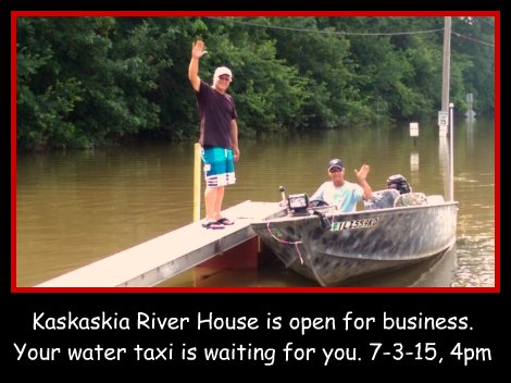 Kaskaskia River House is open for business. 7-3-15, 4pm.