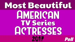 Most Beautiful American TV Series Actresses 2017 Poll