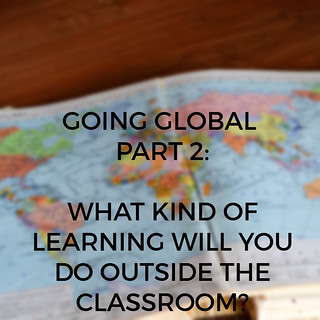 Going Global Part 2: What Kind of Learning Will You Do Outside the Classroom?