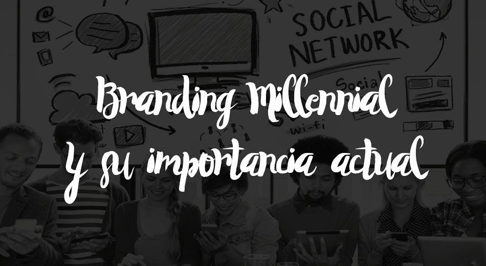 Conoce el Branding Millennial y su importancia actual