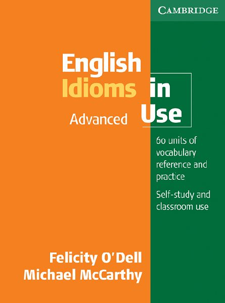 English Idioms in use Advanced – Cambridge – Felicity O'Dell and Michael Mc Carthy