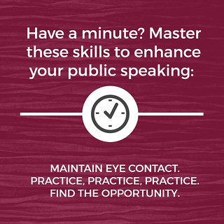 Have a minute? Master these skills to enhance your public speaking: maintain eye contact, practice practice practice, find the opportunity