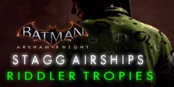 Batman Arkham Knight : Stagg Airship Riddler Trophies.