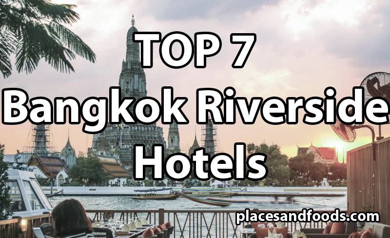 TOP 7 Bangkok Riverside Hotels
