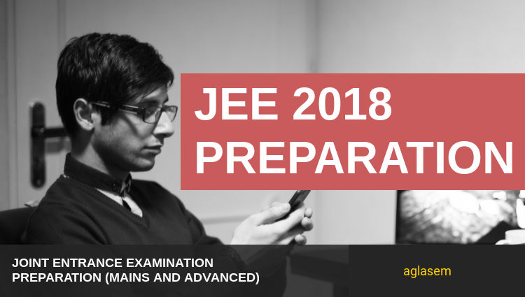 JEE 2018 Preparation - How To Prepare For JEE Main/Advanced 2018