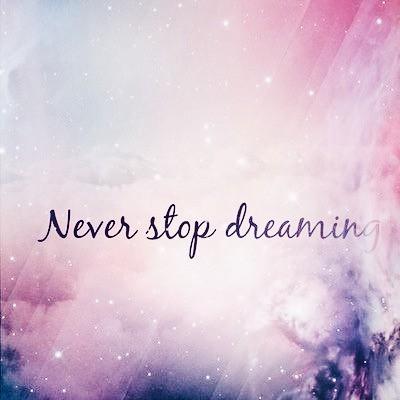 never stop dreaming, älä lopeta unelmoimista, dream, dreams, unelma, unelmat, life, elämä, dare to dream, uskalla unelmoida, tavoittele unelmia, pursue your dreams, personal, inspiration, life, elämä,