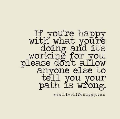 If you're happy with what you're doing