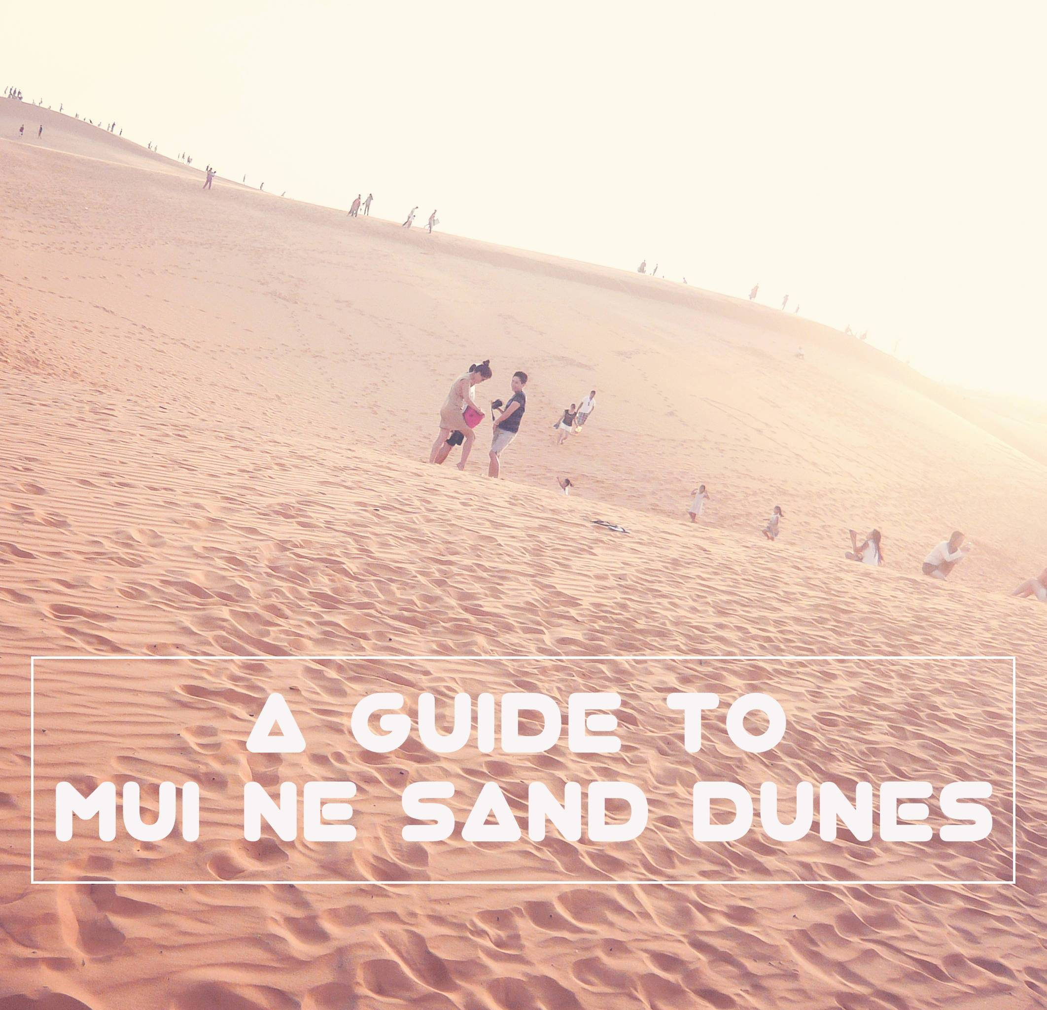 A guide to Mui Ne sand dunes