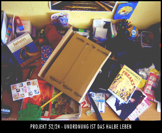 Projekt 52/24 - Unordnung ist das halbe Leben