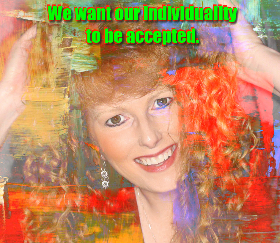 We want our individuality to be accepted.