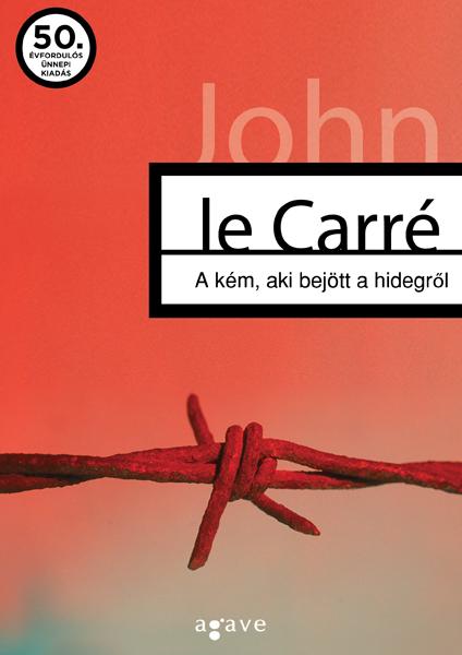 John le Carré: A kém, aki bejött a hidegről (Agave Könyvek, 2013)