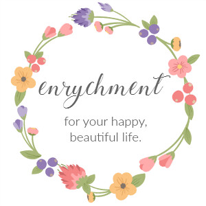 enrychment: for your happy, beautiful life.