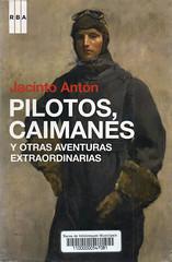 Jacinto Antón, Pilotos caimanes y otras aventuras extraordinarias