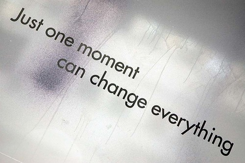 just one moment can change everything