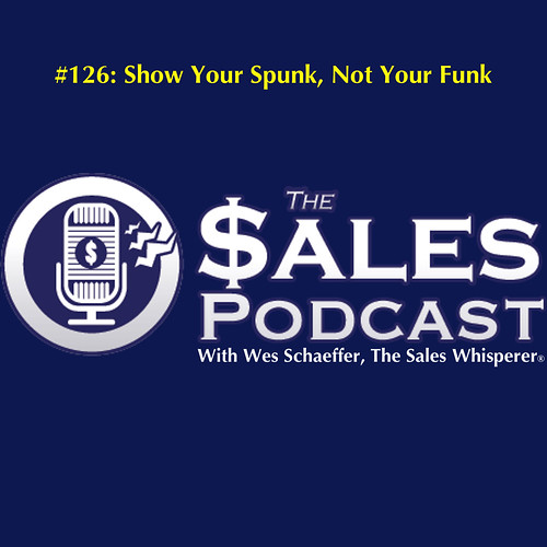 The Sales Podcast 126 Show Your Spunk Not Your Funk