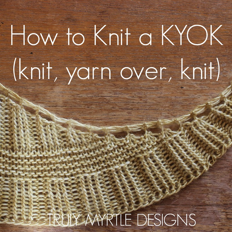 How to knit a kyok knit yarn over knit tutorial truly myrtle my new shawl design will be published next week and im pleased to bring you a tutorial showing you how to knit one of the stitches used to increase the ccuart Image collections