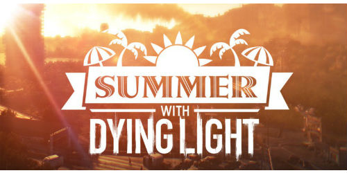 Dying Light summer weekend events kick-off tomorrow