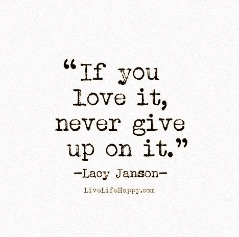Live Life Happy Quote - If you love it, never give up on it. - Lacy Janson