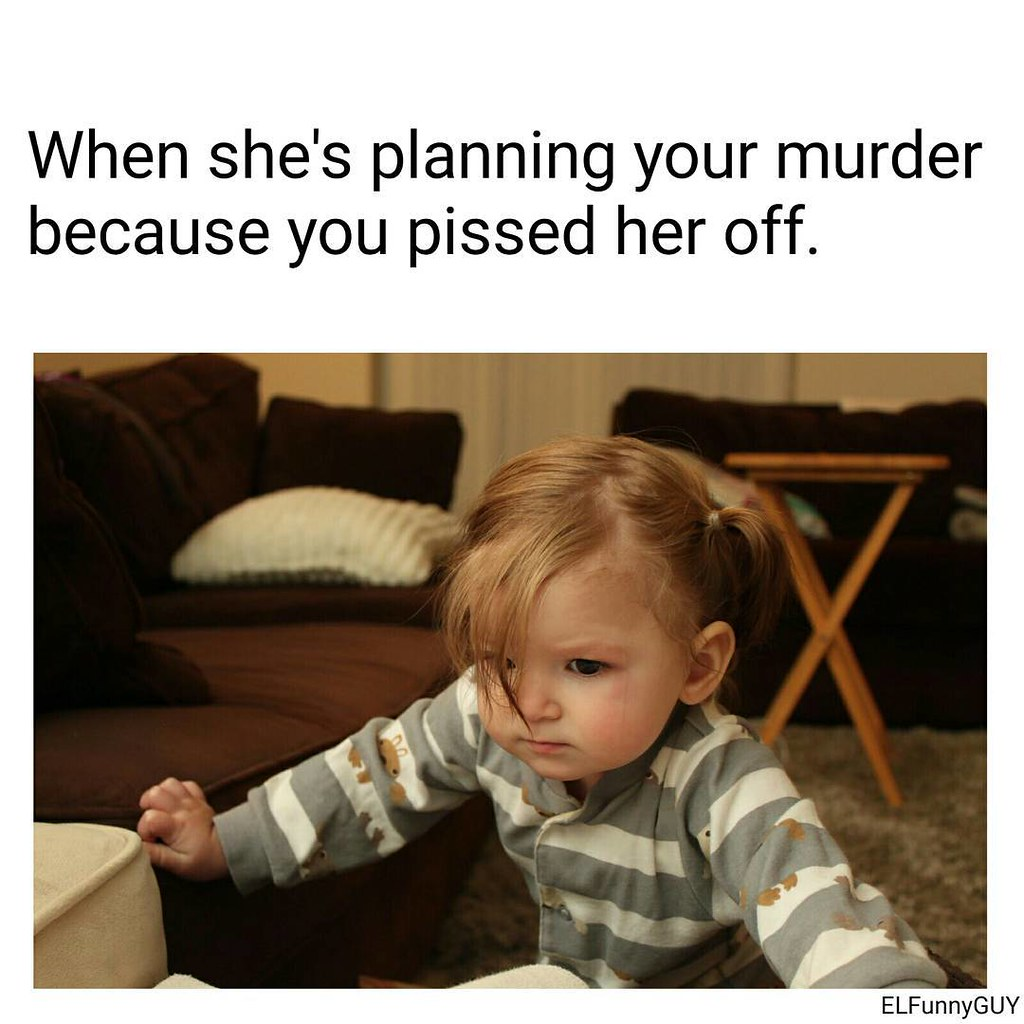 19966647611_679379fd15_b when she's planning your murder because you pissed her off flickr