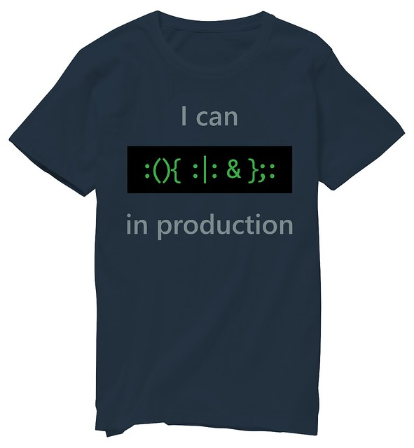 I can :(){ :|: &};: in production Tシャツを作った。