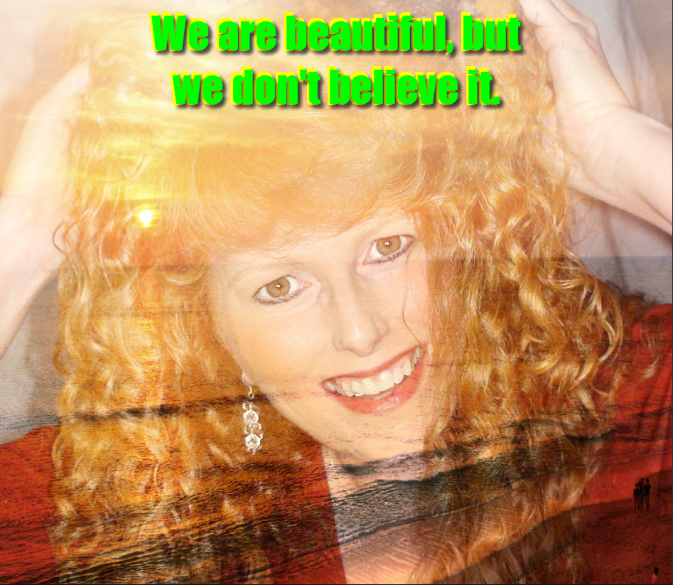 We are beautiful, but we don't believe it.