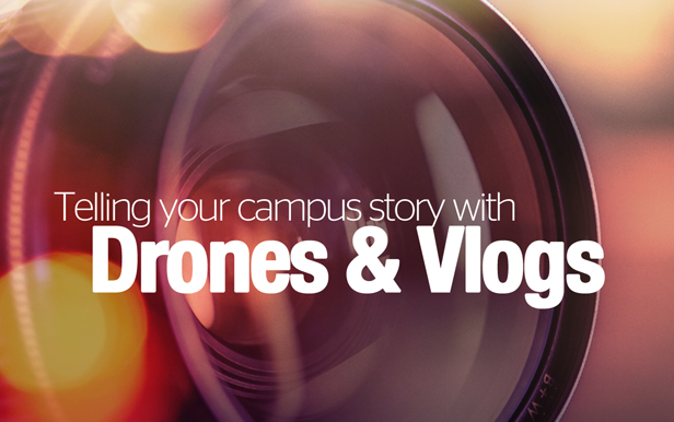 Telling your campus story with drones and vlogs