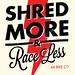 Shred More : Race Less