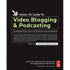 Hands-On Guide to Video Blogging and Podcasting : Emerging Media Tools for Business Communication | by David Lee King
