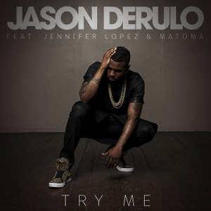 Jason Derulo – Try Me (feat. Jennifer Lopez & Matoma)