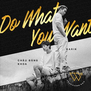 Karik & Châu Đăng Khoa – Do What You Want – iTunes AAC M4A – Single