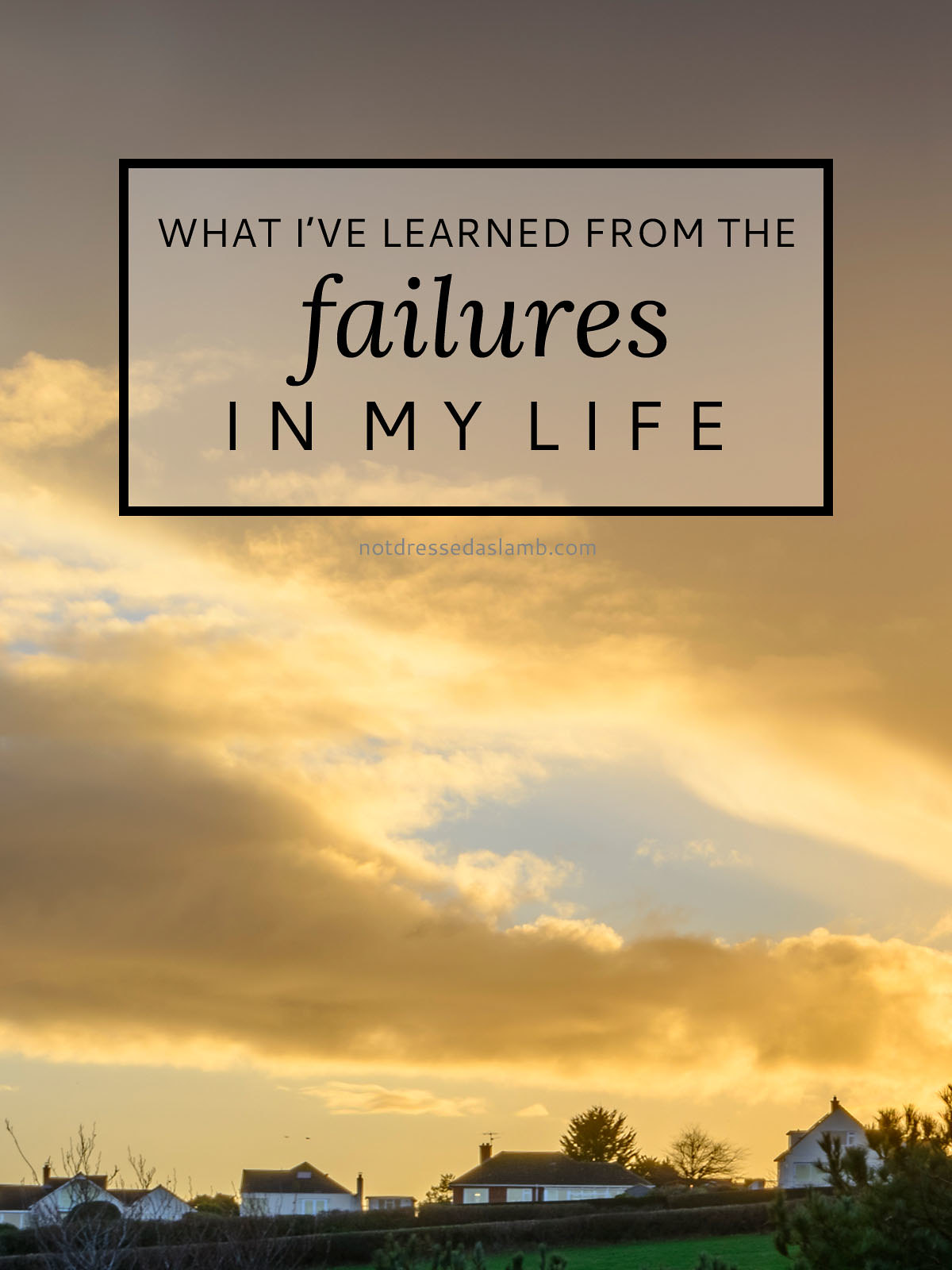 What I've learned from the failures in my life | Not Dressed As Lamb