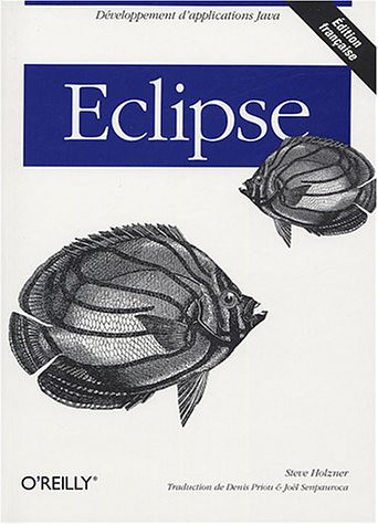 Eclipse, par Steve Holzner (O'Reilly 2004 edt.)