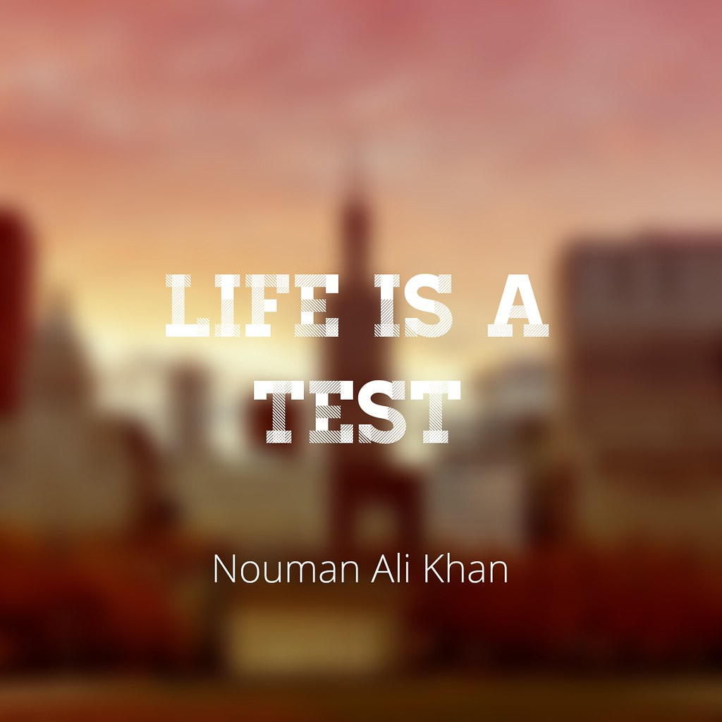 Life Is A Test Nouman Ali Khan Life Is A Test Nouman Ali Flickr